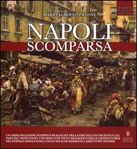 Napoli scomparsa. Ediz. illustrata - Mario A. Pavone - copertina