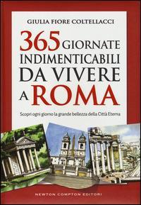 365 giornate indimenticabili da vivere a Roma. Scopri ogni giorno la grande bellezza della Città Eterna - Giulia Fiore Coltellacci - copertina