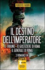 Il destino dell'imperatore. Il tribuno-Il giustiziere di Roma-Il generale di Roma