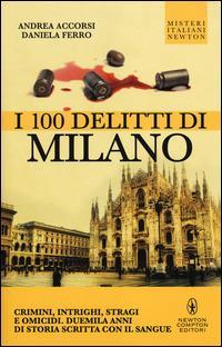 I 100 delitti di Milano - Andrea Accorsi,Daniela Ferro - copertina
