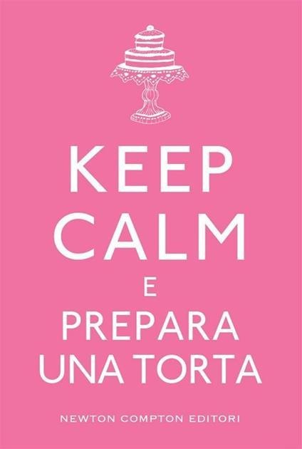 Keep calm e prepara una torta - V. De Rossi - ebook