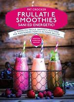 Frullati e smoothies sani ed energetici