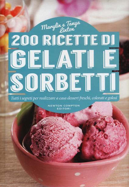 200 ricette di gelati e sorbetti - Marilyn Linton,Tanya Linton - copertina