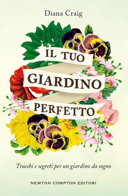 Il tuo giardino perfetto. Trucchi e segreti per un giardino da sogno - Diana Craig,Federico Cenciotti,Loredana Meglio - ebook