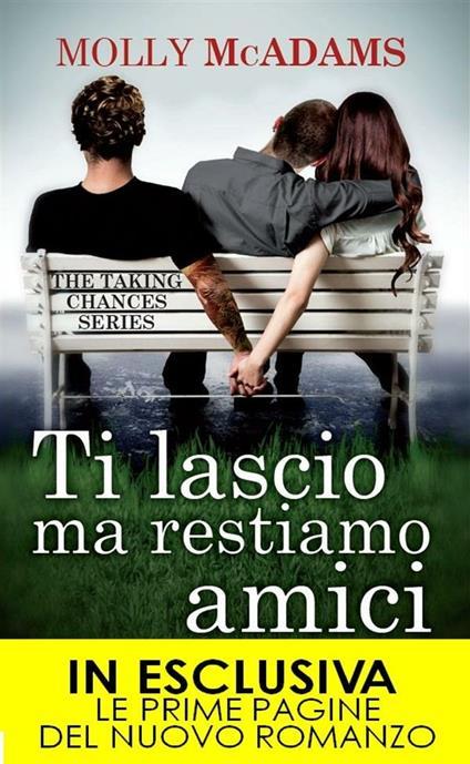 Ti lascio ma restiamo amici. The taking changes series - Molly McAdams,A. Leoncino,S. Ristori - ebook