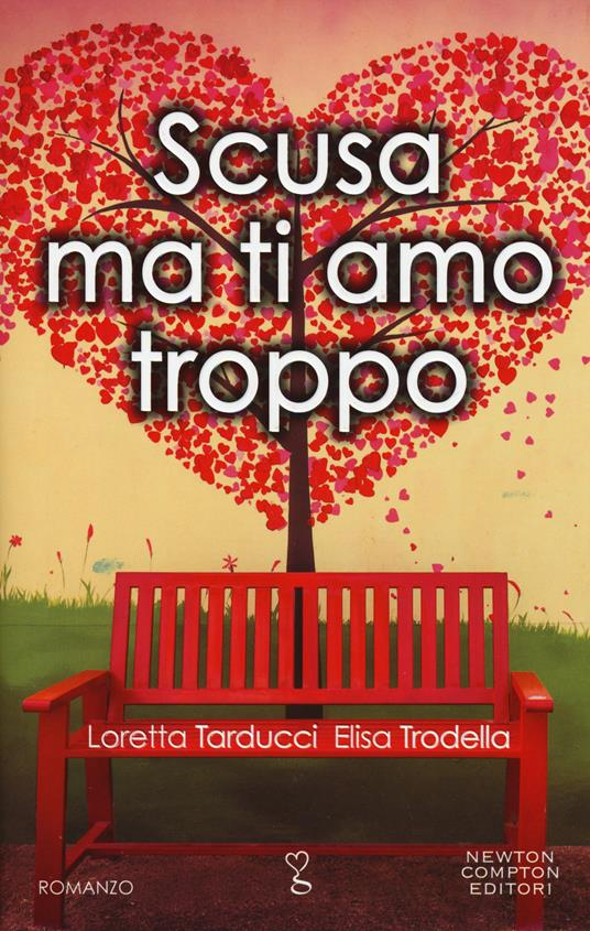 Scusa ma ti amo troppo - Elisa Trodella,Loretta Tarducci - copertina