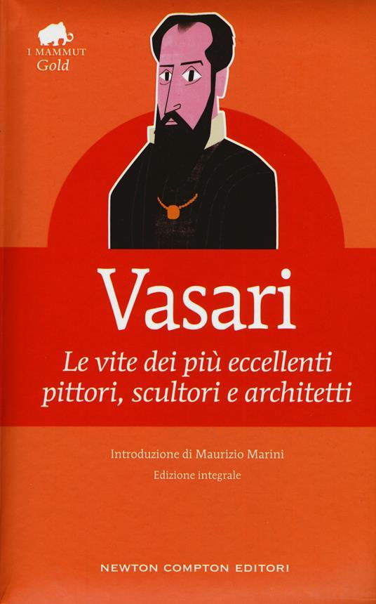 Le vite dei più eccellenti pittori, scultori e architetti. Ediz. integrale - Giorgio Vasari - copertina