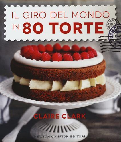 Il giro del mondo in 80 torte - Claire Clark - copertina