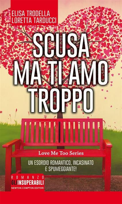 Scusa ma ti amo troppo - Loretta Tarducci,Elisa Trodella - ebook