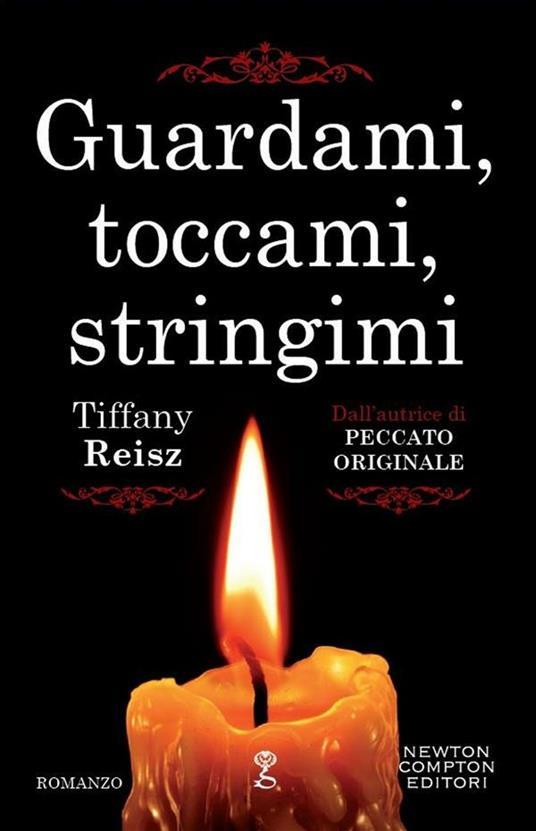 Guardami, toccami, stringimi - Tiffany Reisz,M. G. Perugini - ebook