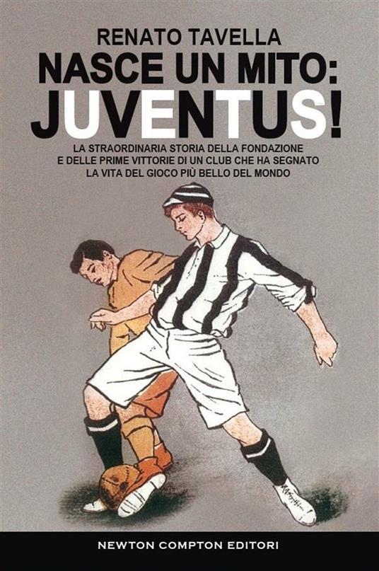 Nasce un mito: Juventus! - Renato Tavella - ebook