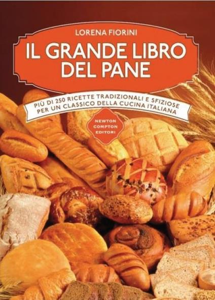 Il grande libro del pane. Più di 250 ricette tradizionali e sfiziose per un classico della cucina italiana. Ediz. illustrata - Lorena Fiorini - copertina