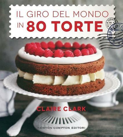 Il giro del mondo in 80 torte - Claire Clark,M. Rinaldi - ebook