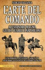L' arte del comando. Alessandro Magno, Giulio Cesare e Napoleone