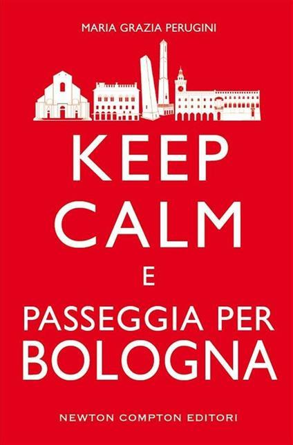 Keep calm e passeggia per Bologna - M. Grazia Perugini - ebook