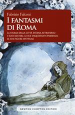 I fantasmi di Roma. La storia della città eterna attraverso i suoi misteri, le sue inquietanti presenze, le sue figure spettrali
