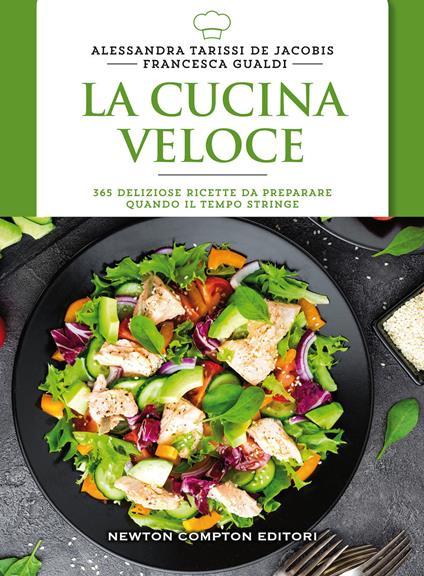 La cucina veloce - Alessandra Tarissi De Jacobis,Francesca Gualdi - copertina