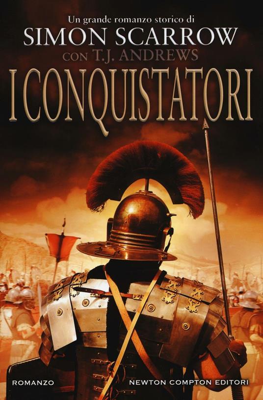 I conquistatori. Invader saga - Simon Scarrow,T. J. Andrews - copertina