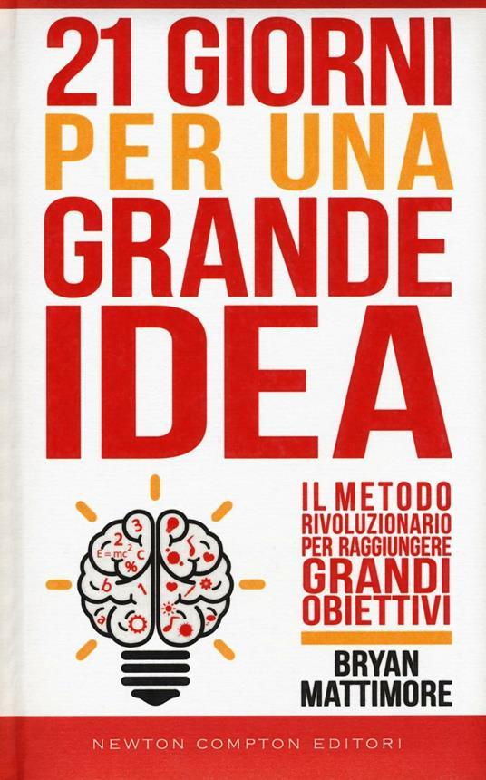 21 giorni per una grande idea. Il metodo rivoluzionario per raggiungere grandi obiettivi - Bryan Mattimore - copertina