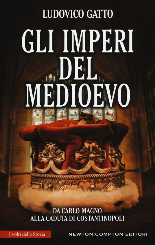 Gli imperi del Medioevo. Da Carlo Magno alla caduta di Costantinopoli - Ludovico Gatto - copertina