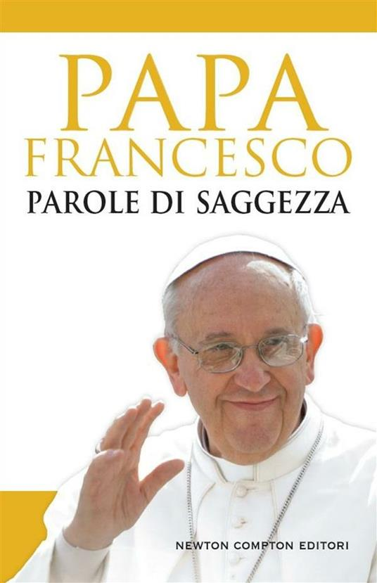 Parole di saggezza - Francesco (Jorge Mario Bergoglio) - ebook