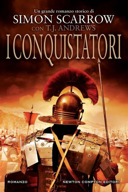 I conquistatori. Invader saga - T. J. Andrews,Simon Scarrow,M. C. Cesa,F. Noto - ebook