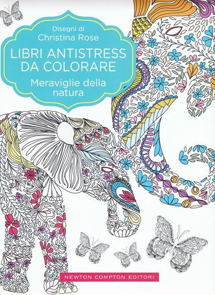 Meraviglie della natura. Libri antistress da colorare - Christina Rose - copertina