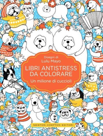 Un milione di cuccioli. Libri antistress da colorare - Lulu Mayo - copertina