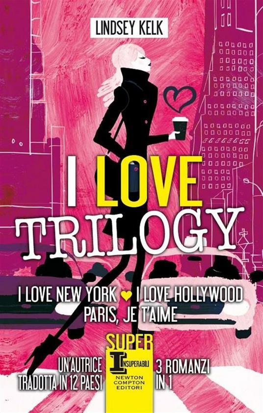 I love trilogy: I love New York-I love Hollywood-Paris je t'aime - Laura Agostinelli,G. Del Duca,C. Pirovano,Lindsey Kelk - ebook