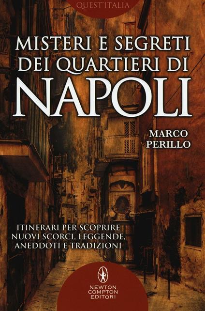 Misteri e segreti dei quartieri di Napoli. Itinerari per scoprire nuovi scorci, leggende, aneddoti e tradizioni - Marco Perillo - copertina