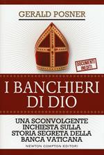 I banchieri di Dio. Una sconvolgente inchiesta sulla storia segreta della banca vaticana