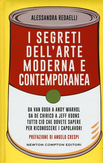 I segreti dell'arte moderna e contemporanea. Da Van Gogh a Andy Warhol da De Chirico a Jeff Koons tutto ciò che dovete sapere per riconoscere i capolavori - Alessandra Redaelli - copertina