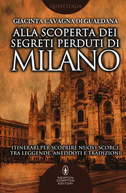 Alla scoperta dei segreti perduti di Milano - Giacinta Cavagna di Gualdana - copertina