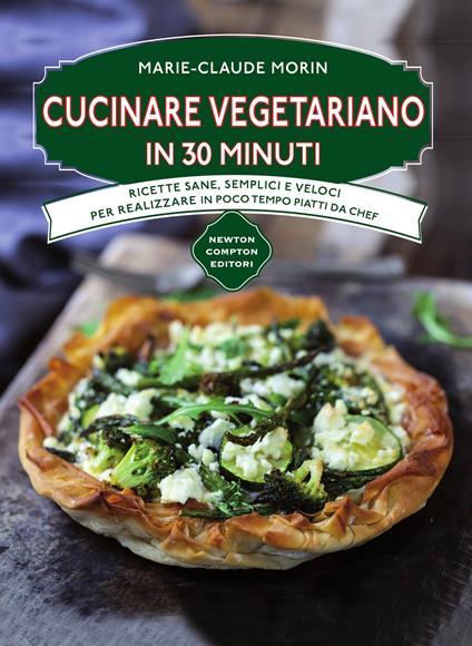 Cucinare vegetariano in 30 minuti. Ricette sane, semplici e veloci per realizzare in poco tempo piatti da chef - M. Cesa,Marie-Claude Morin - ebook