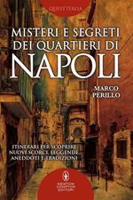 Misteri e segreti dei quartieri di Napoli. Itinerari per scoprire nuovi scorci, leggende, aneddoti e tradizioni
