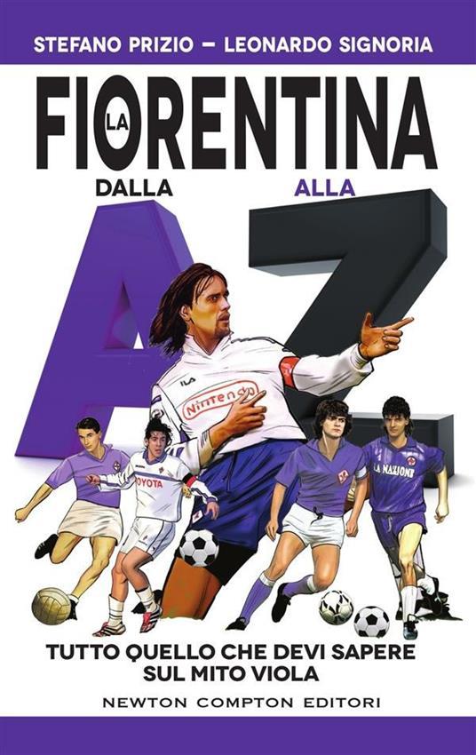 La Fiorentina dalla A alla Z. Tutto quello che devi sapere sul mito viola - Stefano Prizio,Leonardo Signoria,Thomas Bires - ebook