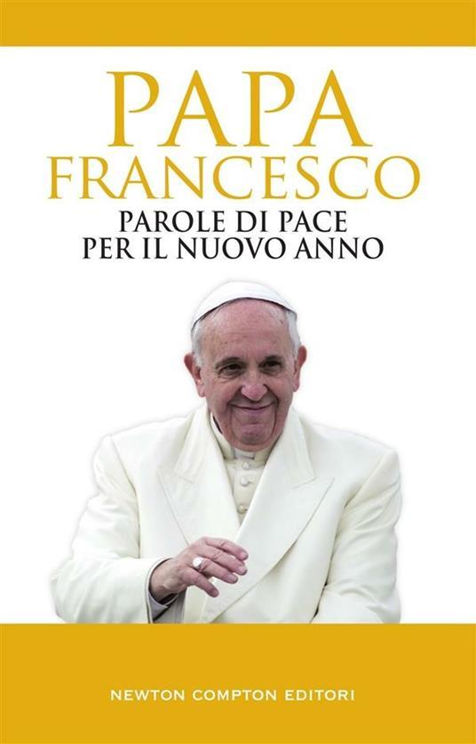 Parole di pace per il nuovo anno e un mondo migliore - Francesco (Jorge Mario Bergoglio),Piero Spagnoli - ebook