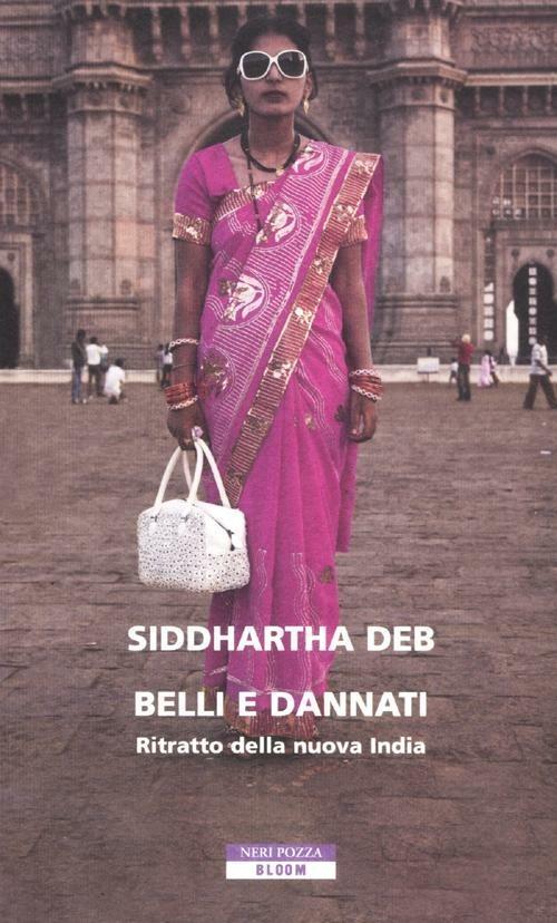 Belli e dannati. Ritratto della nuova India - Siddhartha Deb - copertina