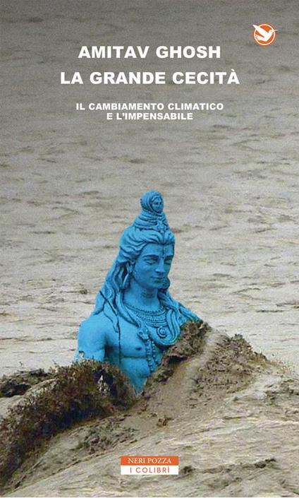 La grande cecità. Il cambiamento climatico e l'impensabile - Amitav Ghosh,Norman Gobetti,Anna Nadotti - ebook