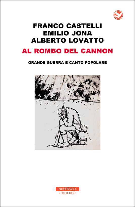 Al rombo del cannon. Grande guerra e canto popolare - Franco Castelli,Emilio Jona,Alberto Lovatto - ebook