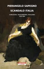 Scandalo Italia. Corruzione, trasformismo, populismo:1870-1900