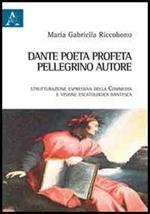 Dante poeta-profeta, pellegrino, autore. Strutturazione espressiva della Commedia e visione escatologica dantesca