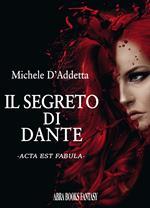 Il segreto di Dante. Acta est fabula