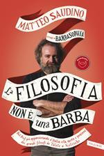 La filosofia non è una barba. Dal prof più appassionante d'Italia vita, morte e pensiero dei grandi filosofi da Talete a Nietzsche