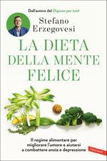 La dieta della mente felice. Il regime alimentare per migliorare l'umore e aiutarsi a combattere ansia e depressione