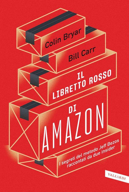 Il libretto rosso di Amazon. I segreti del metodo Jeff Bezos raccontati da due insider - Colin Bryar,Bill Carr - ebook