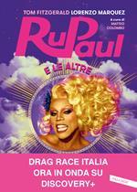 RuPaul e le altre. I primi 10 anni di RuPaul's Drag Race e l'ultimo secolo di vita queer