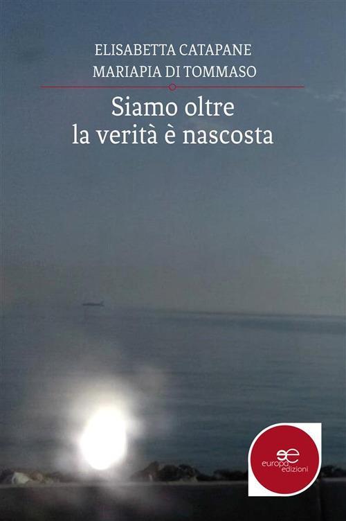 Siamo oltre: la verità è nascosta - Elisabetta Catapane,Mariapia Di Tommaso - ebook