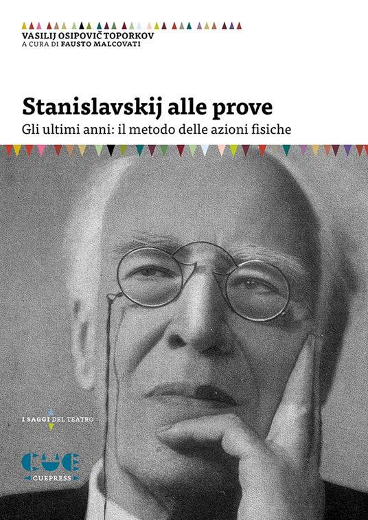 Stanislavskij alle prove. Gli ultimi anni: il metodo delle azioni fisiche - Vasilij Osipovich Toporkov - copertina