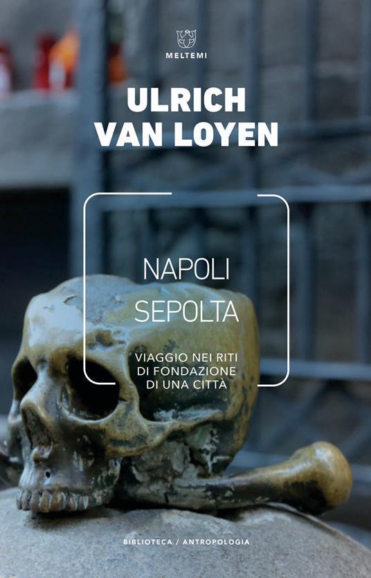 Napoli sepolta. Viaggio nei riti di fondazione di una città - Ulrich Van Loyen - copertina